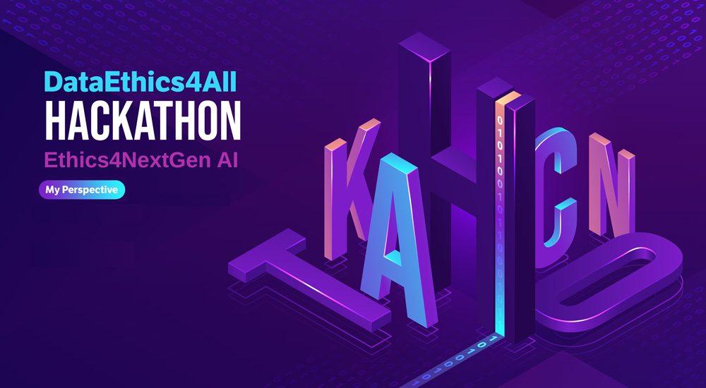 DataEthics4All-Ethics4NextGen-AI-Hackathon-2020-My-Perspective