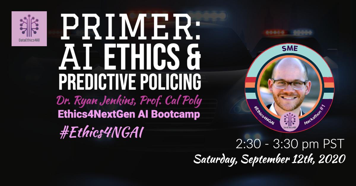 Ethics4NextGen-AI-Bootcamp-AI-Ethics_Predictive-Policing-Primer-Ryan-Jenkins